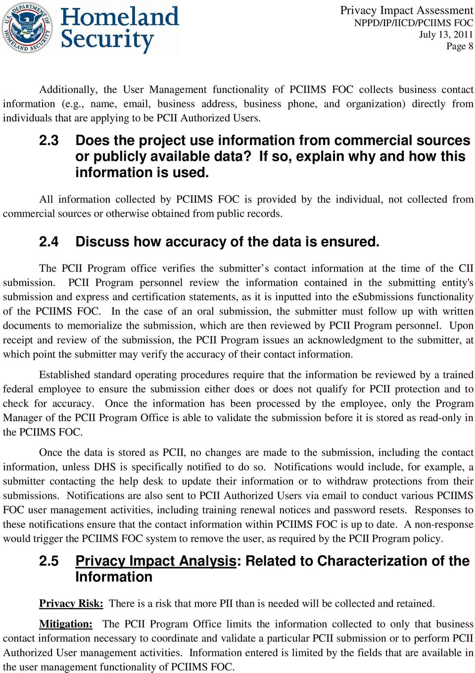 All information collected by PCIIMS FOC is provided by the individual, not collected from commercial sources or otherwise obtained from public records. 2.4 Discuss how accuracy of the data is ensured.