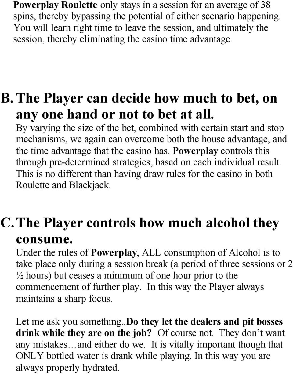 The Player can decide how much to bet, on any one hand or not to bet at all.