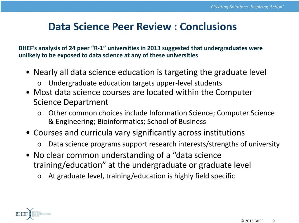 Other common choices include Information Science; Computer Science & Engineering; Bioinformatics; School of Business Courses and curricula vary significantly across institutions o Data science