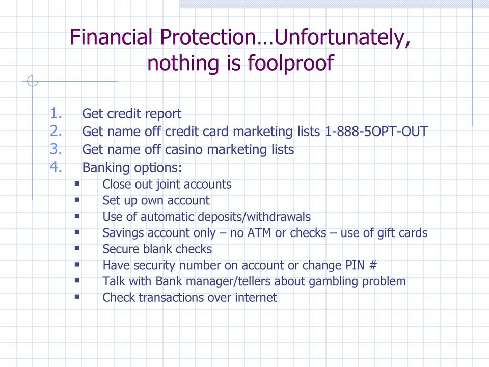 Banking options: Close out joint accounts Set up own account Use of automatic deposits/withdrawals Savings account only