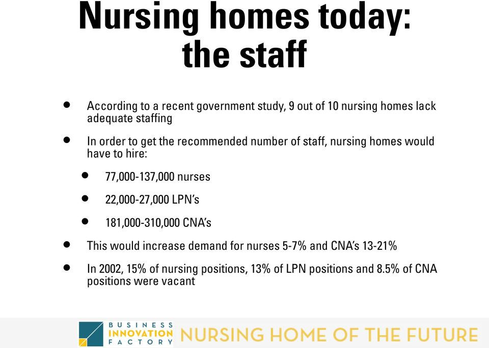 77,000-137,000 nurses 22,000-27,000 LPN s 181,000-310,000 CNA s This would increase demand for nurses