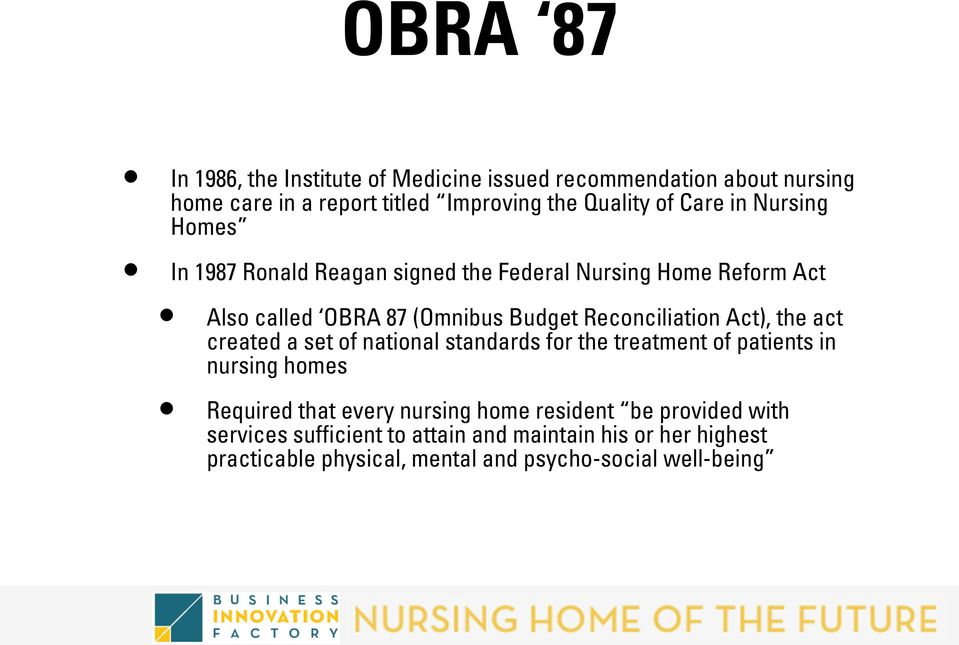 Reconciliation Act), the act created a set of national standards for the treatment of patients in nursing homes Required that every
