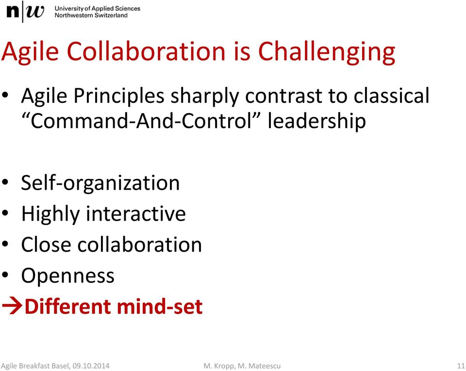 Self-organization Highly interactive Close collaboration