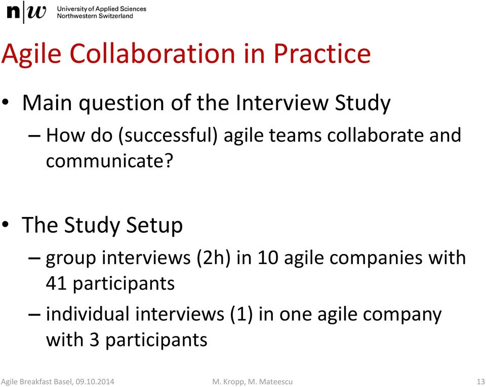 The Study Setup group interviews (2h) in 10 agile companies with 41 participants