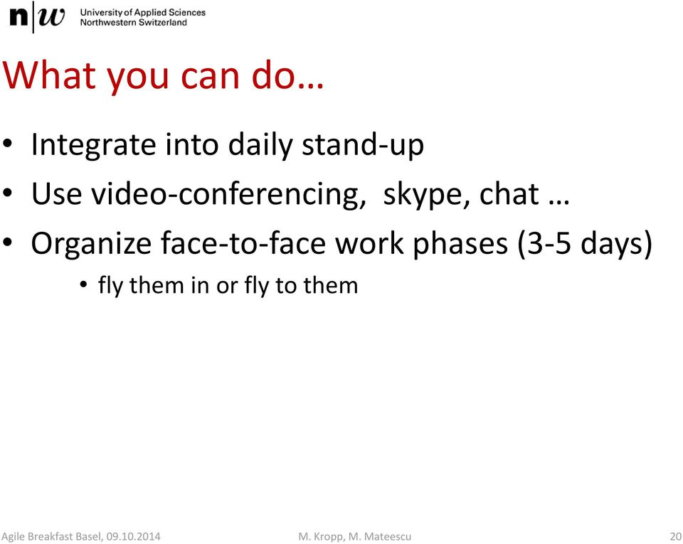 face-to-face work phases (3-5 days) fly them in or
