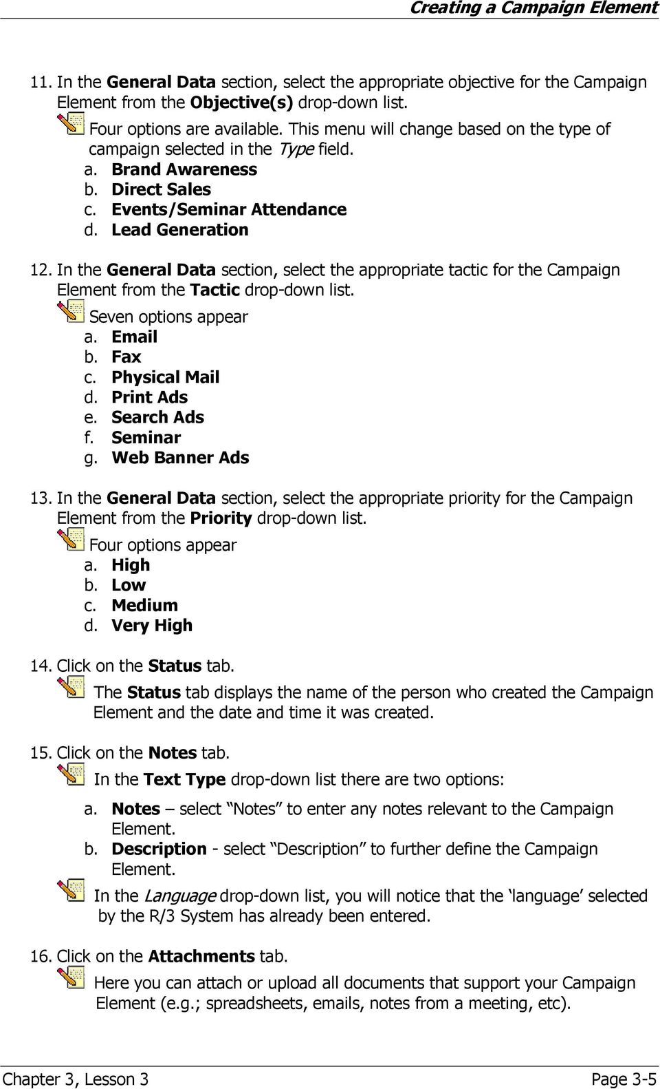 In the General Data section, select the appropriate tactic for the Campaign Element from the Tactic drop-down list. Seven options appear a. Email b. Fax c. Physical Mail d. Print Ads e. Search Ads f.
