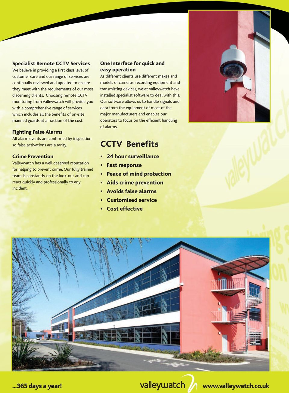Choosing remote CCTV monitoring from Valleywatch will provide you with a comprehensive range of services which includes all the benefits of on-site manned guards at a fraction of the cost.