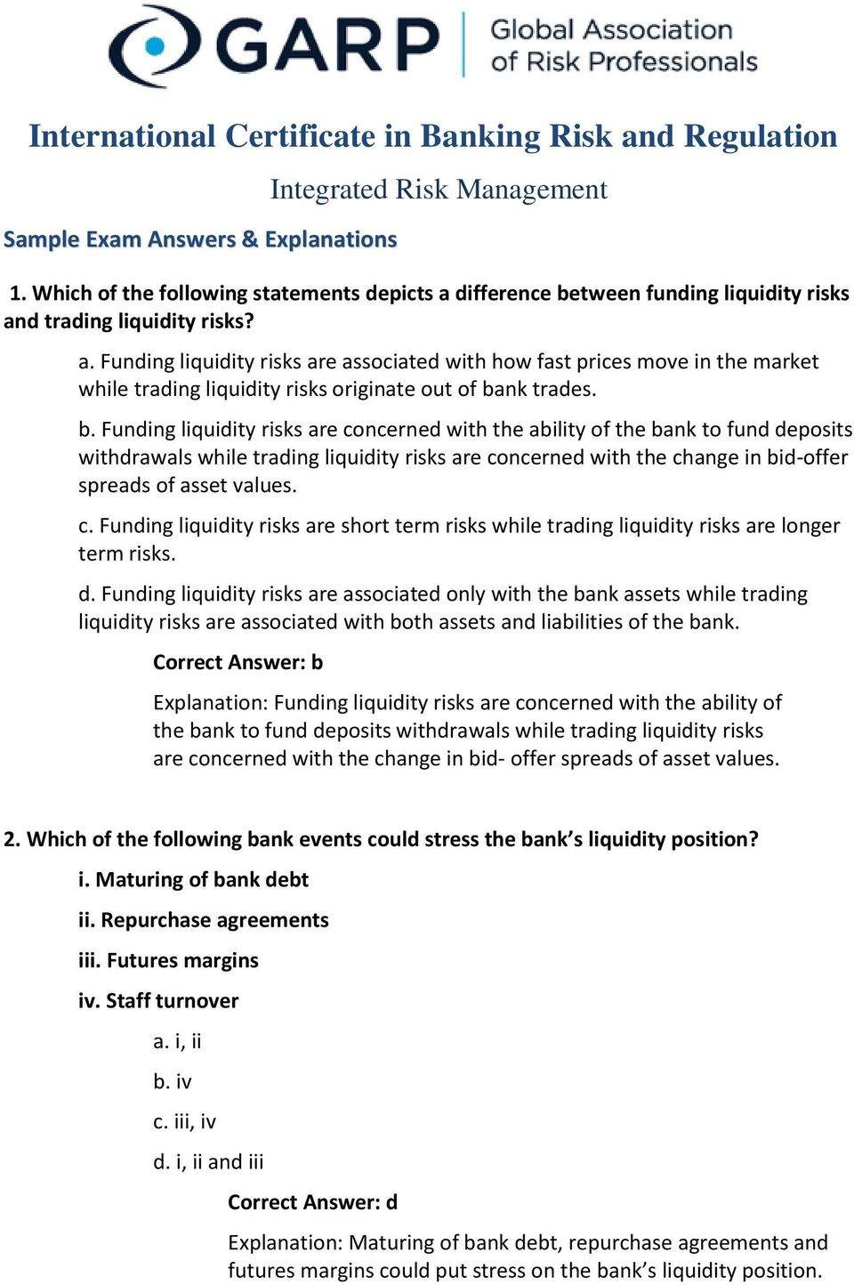 b. Funding liquidity risks are concerned with the ability of the bank to fund deposits withdrawals while trading liquidity risks are concerned with the change in bid-offer spreads of asset values. c. Funding liquidity risks are short term risks while trading liquidity risks are longer term risks.
