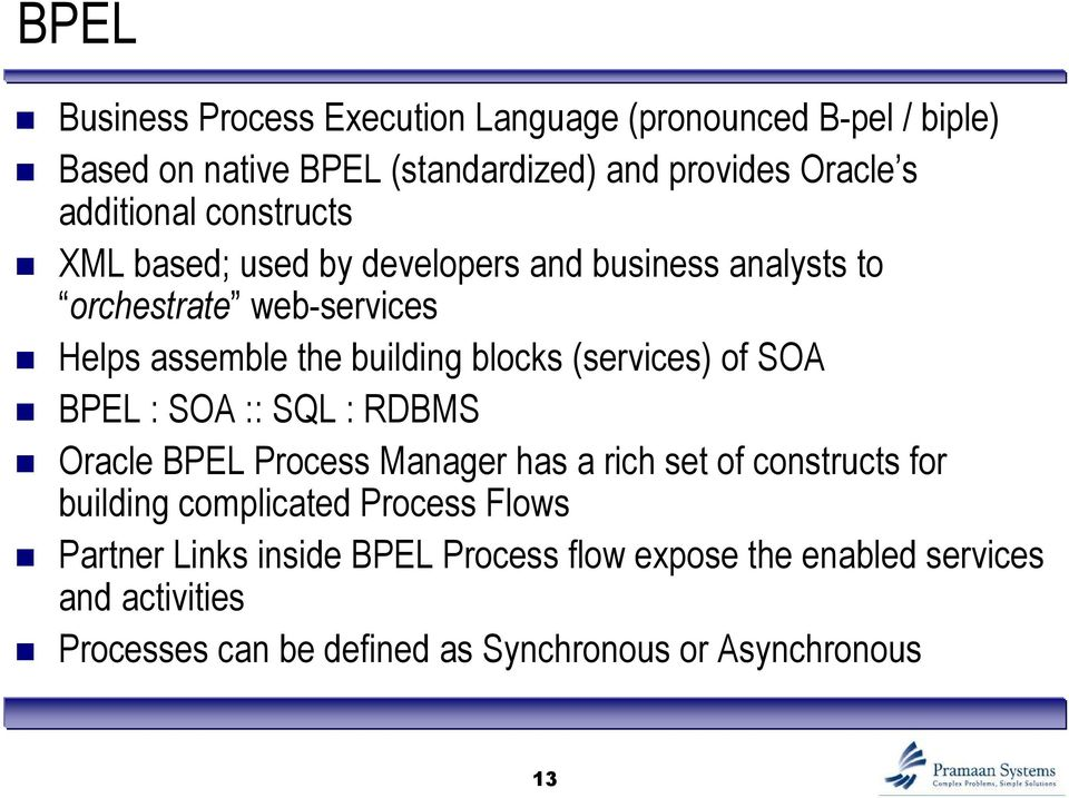 blocks (services) of SOA BPEL : SOA :: SQL : RDBMS Oracle BPEL Process Manager has a rich set of constructs for building complicated