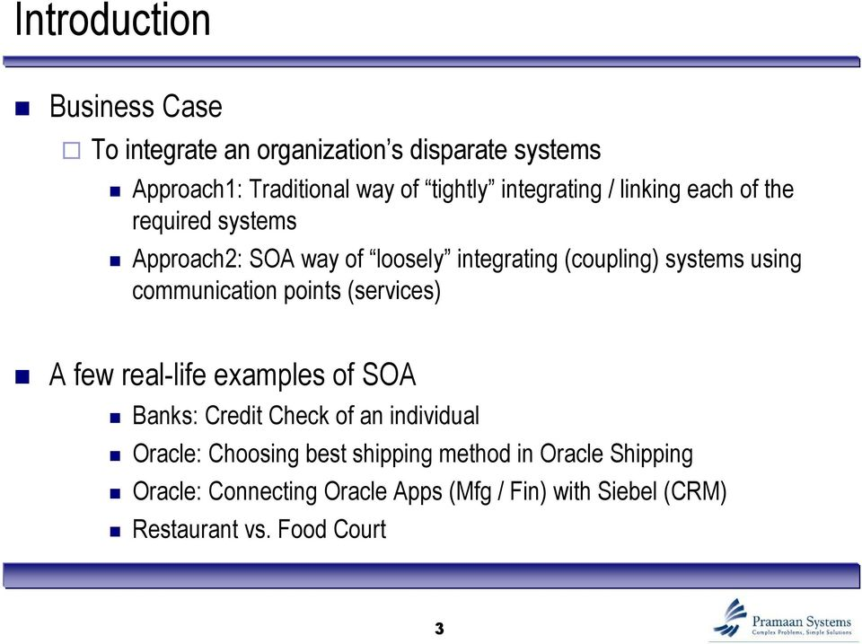 communication points (services) A few real-life examples of SOA Banks: Credit Check of an individual Oracle: Choosing