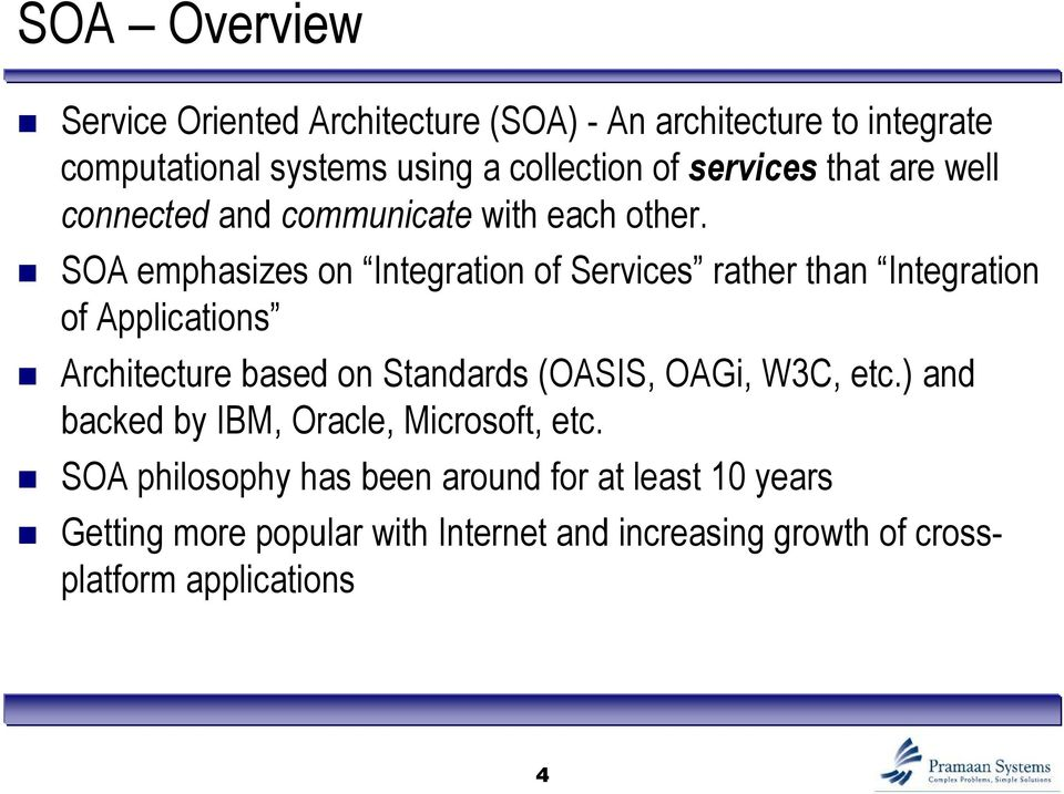 SOA emphasizes on Integration of Services rather than Integration of Applications Architecture based on Standards (OASIS, OAGi,