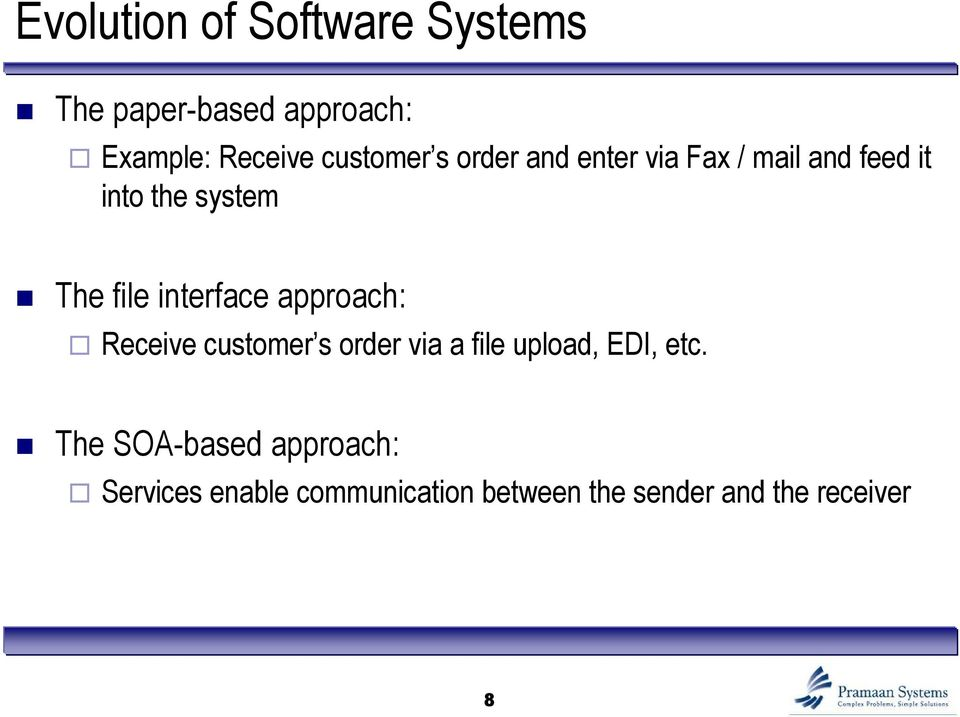 interface approach: Receive customer s order via a file upload, EDI, etc.