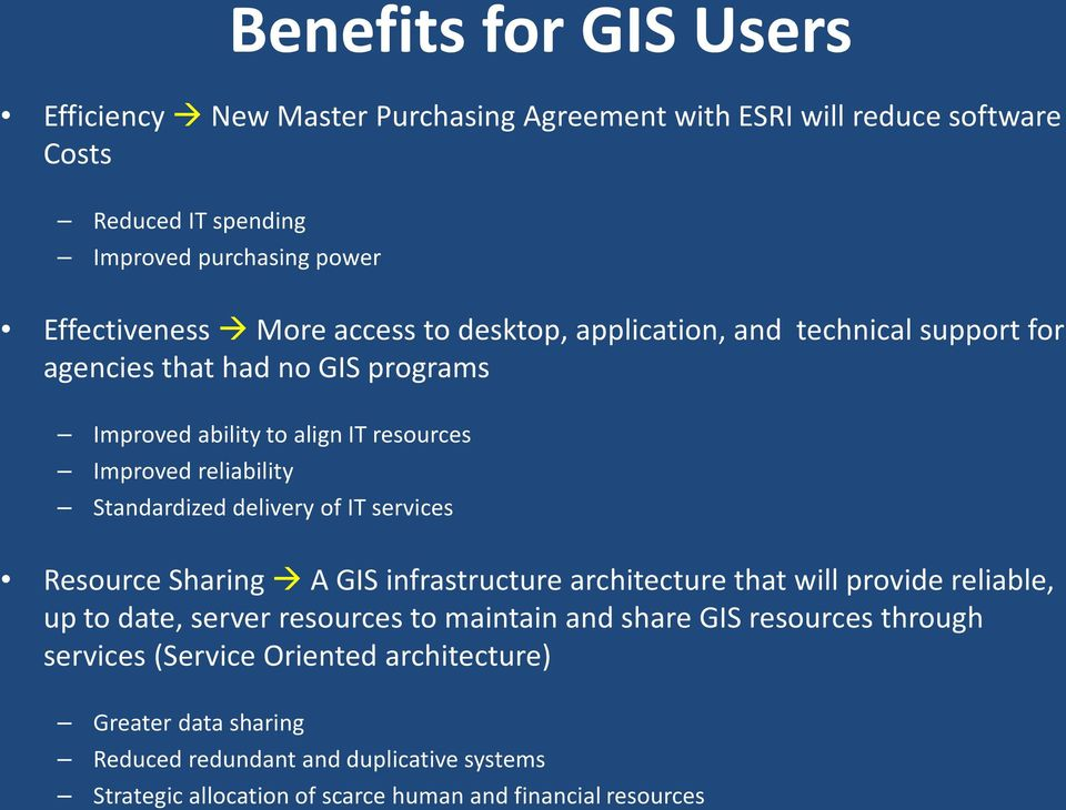 delivery of IT services Resource Sharing A GIS infrastructure architecture that will provide reliable, up to date, server resources to maintain and share GIS resources