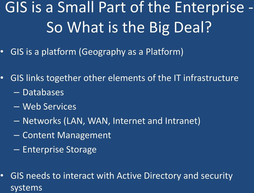 the IT infrastructure Databases Web Services Networks (LAN, WAN, Internet and