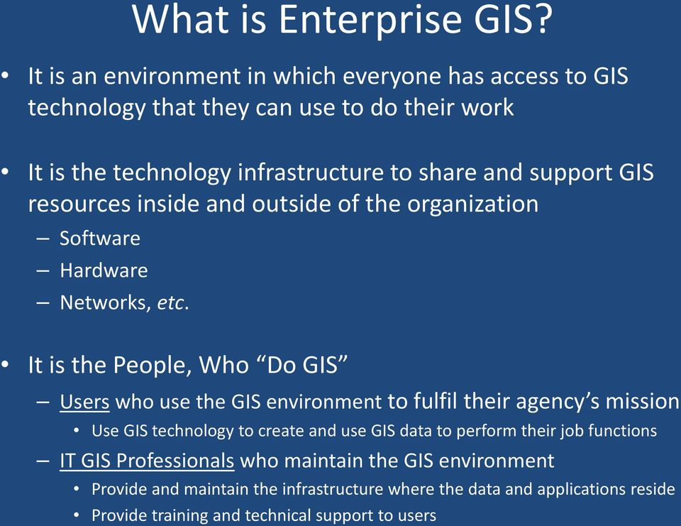 support GIS resources inside and outside of the organization Software Hardware Networks, etc.