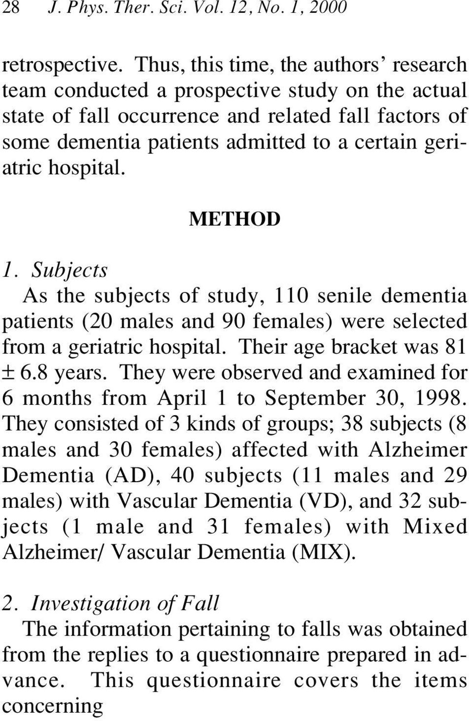 hospital. METHOD 1. Subjects As the subjects of study, 110 senile dementia patients (20 males and 90 females) were selected from a geriatric hospital. Their age bracket was 81 ± 6.8 years.