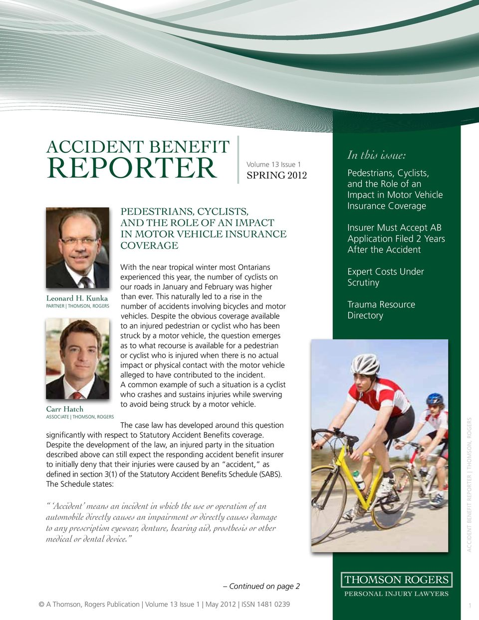 Kunka Partner Thomson, Rogers Carr Hatch Associate Thomson, Rogers With the near tropical winter most Ontarians experienced this year, the number of cyclists on our roads in January and February was