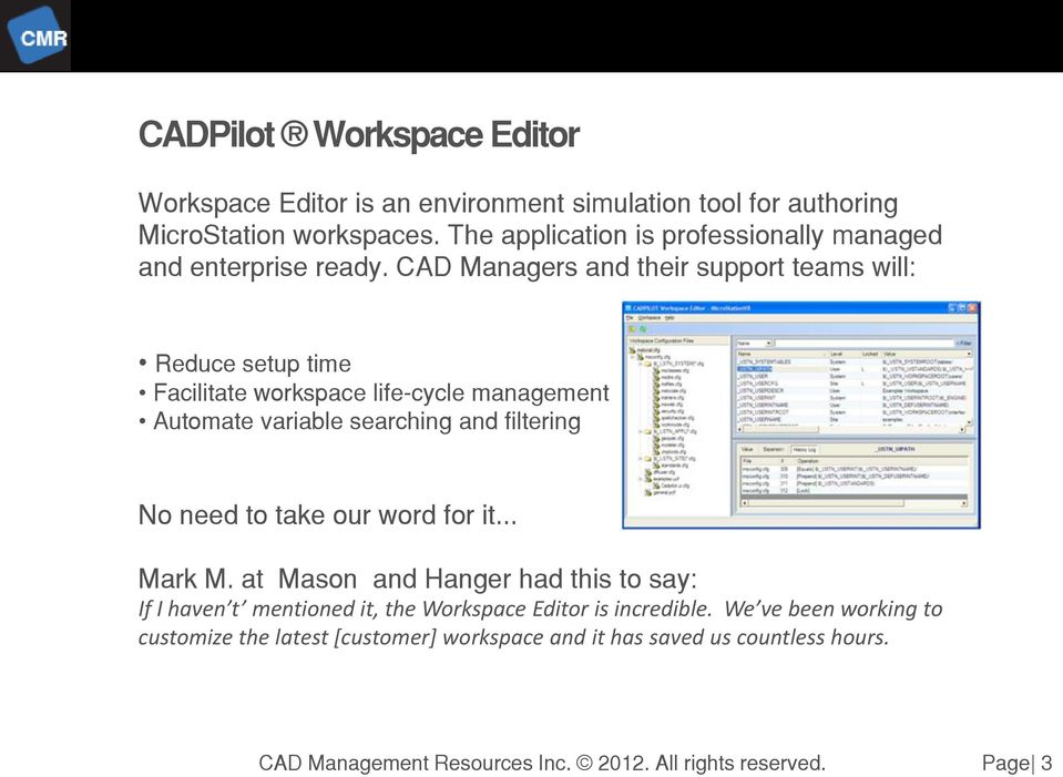 CAD Managers and their support teams will: Reduce setup time Facilitate workspace life-cycle management Automate variable searching and