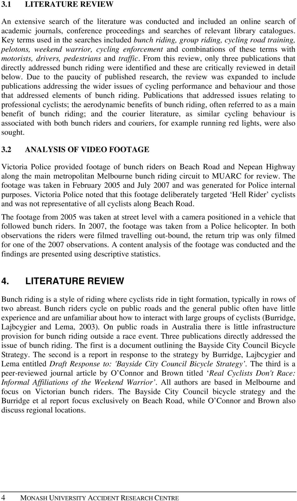 pedestrians and traffic. From this review, only three publications that directly addressed bunch riding were identified and these are critically reviewed in detail below.