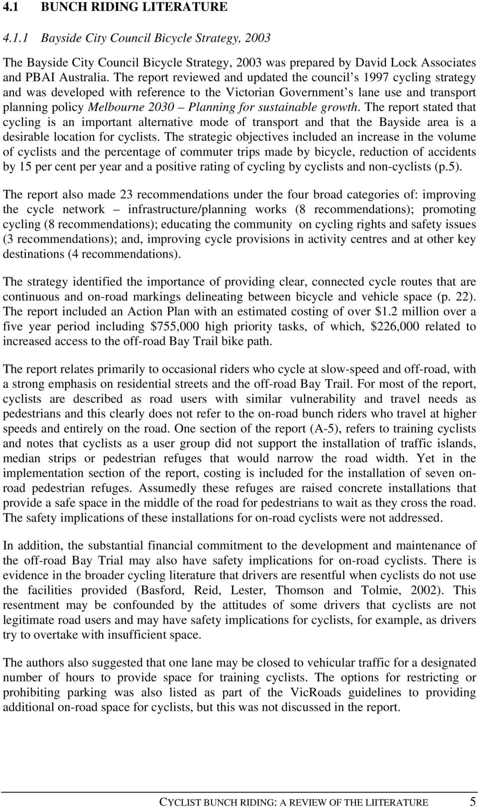 sustainable growth. The report stated that cycling is an important alternative mode of transport and that the Bayside area is a desirable location for cyclists.
