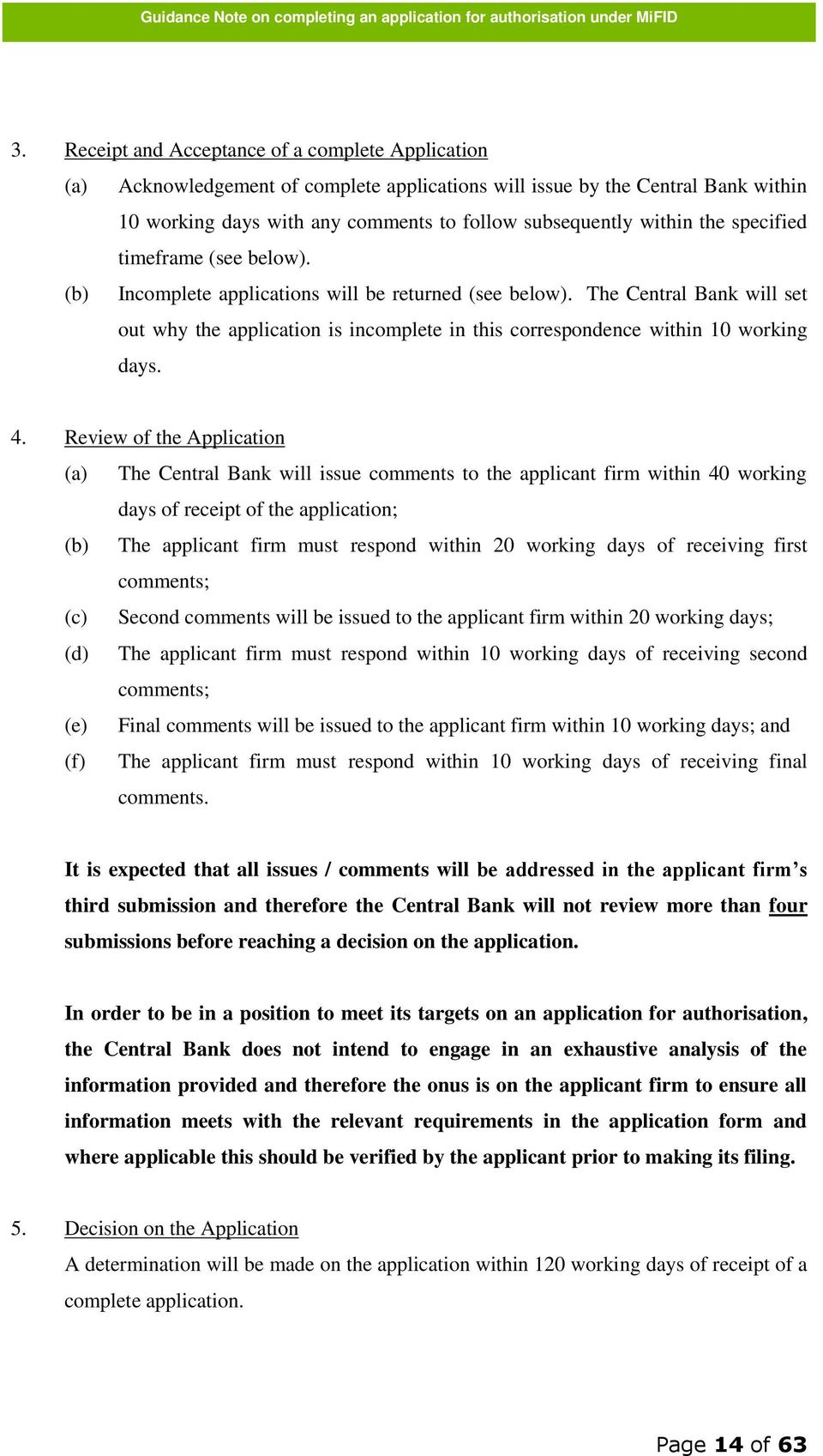 The Central Bank will set out why the application is incomplete in this correspondence within 10 working days. 4.