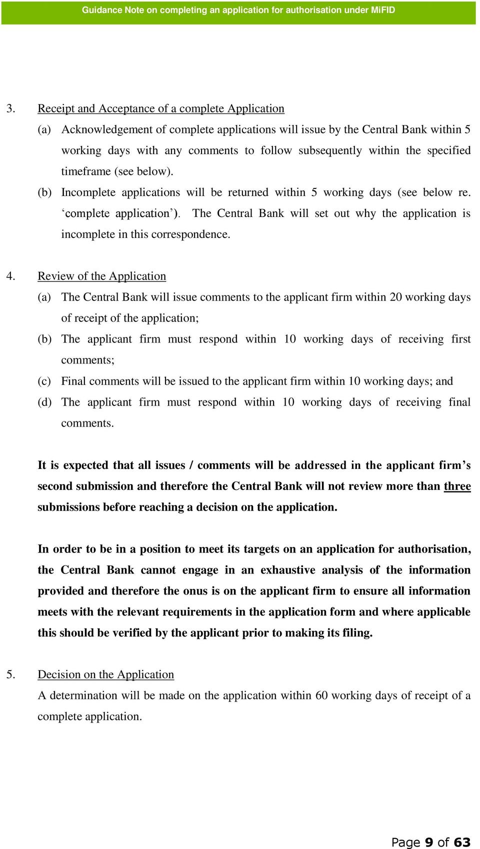 The Central Bank will set out why the application is incomplete in this correspondence. 4.