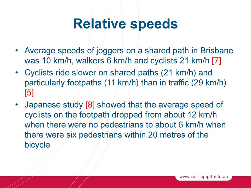 (29 km/h) [5] Japanese study [8] showed that the average speed of cyclists on the footpath dropped from about 12
