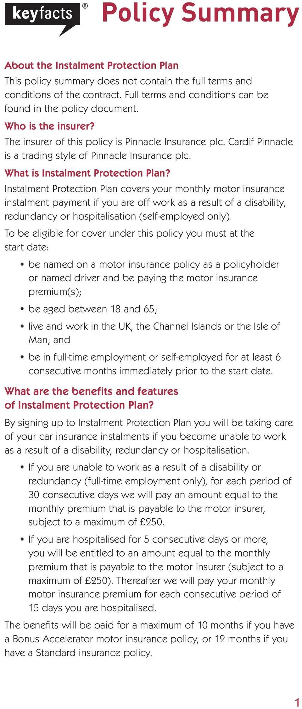 Instalment Protection Plan covers your monthly motor insurance instalment payment if you are off work as a result of a disability, redundancy or hospitalisation (self-employed only).