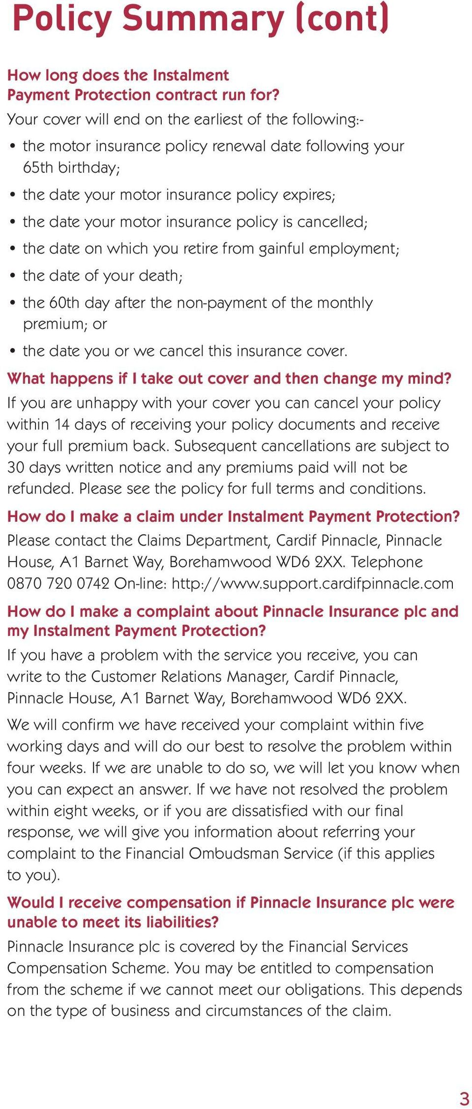 insurance policy is cancelled; the date on which you retire from gainful employment; the date of your death; the 60th day after the non-payment of the monthly premium; or the date you or we cancel