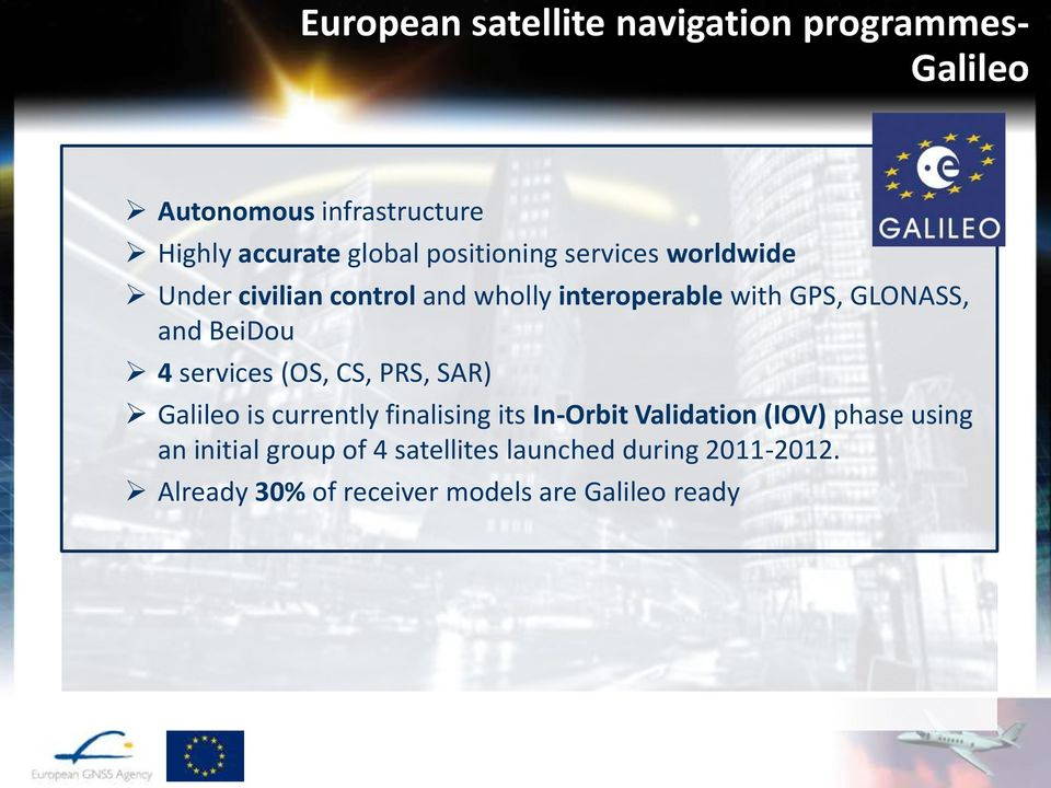 BeiDou 4 services (OS, CS, PRS, SAR) Galileo is currently finalising its In-Orbit Validation (IOV) phase