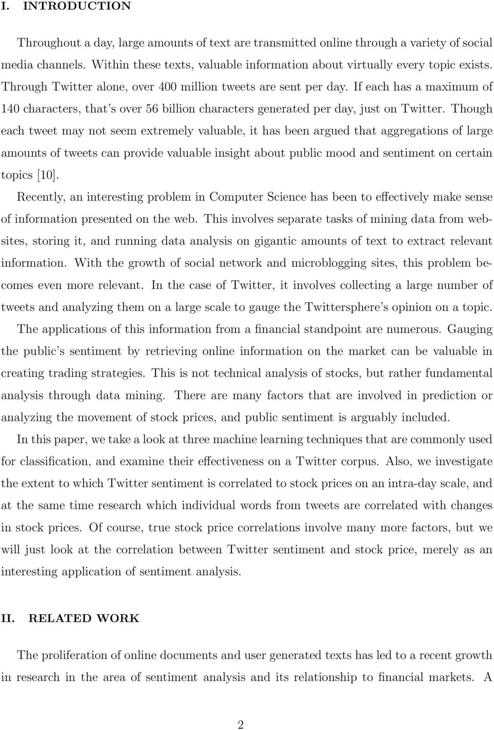 Though each tweet may not seem extremely valuable, it has been argued that aggregations of large amounts of tweets can provide valuable insight about public mood and sentiment on certain topics [10].
