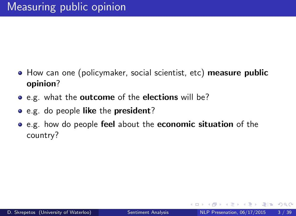 e.g. how do people feel about the economic situation of the country? D.