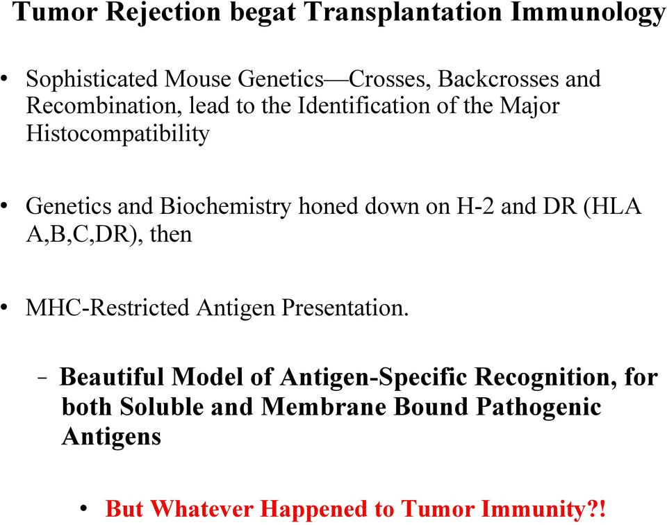 down on H-2 and DR (HLA A,B,C,DR), then MHC-Restricted Antigen Presentation.