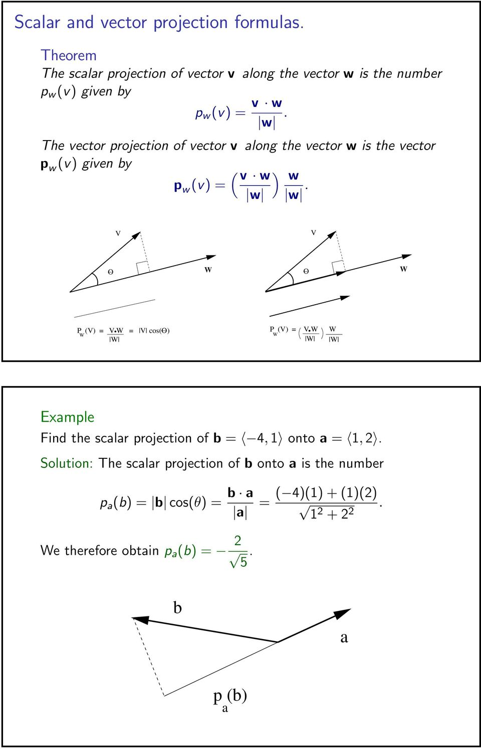 The vector projection of vector v along the vector w is the vector p w (v) given by ( v w ) w p w (v) = w w.