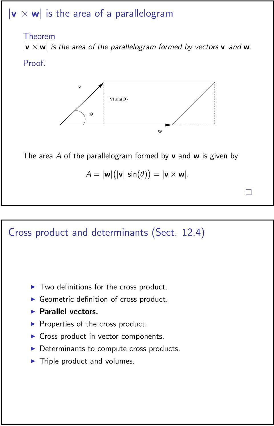 Cross product and determinants (Sect. 12.4) Two definitions for the cross product. Geometric definition of cross product.