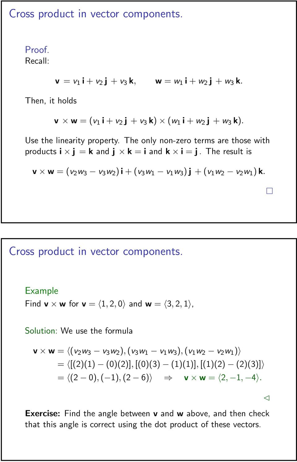 The result is v w = (v 2 w 3 v 3 w 2 ) i + (v 3 w 1 v 1 w 3 ) j + (v 1 w 2 v 2 w 1 ) k. Cross product in vector components.