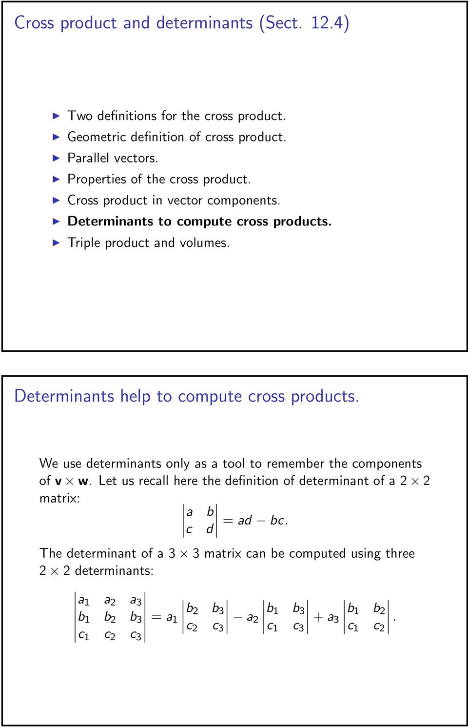 Determinants help to compute cross products. e use determinants only as a tool to remember the components of v w.