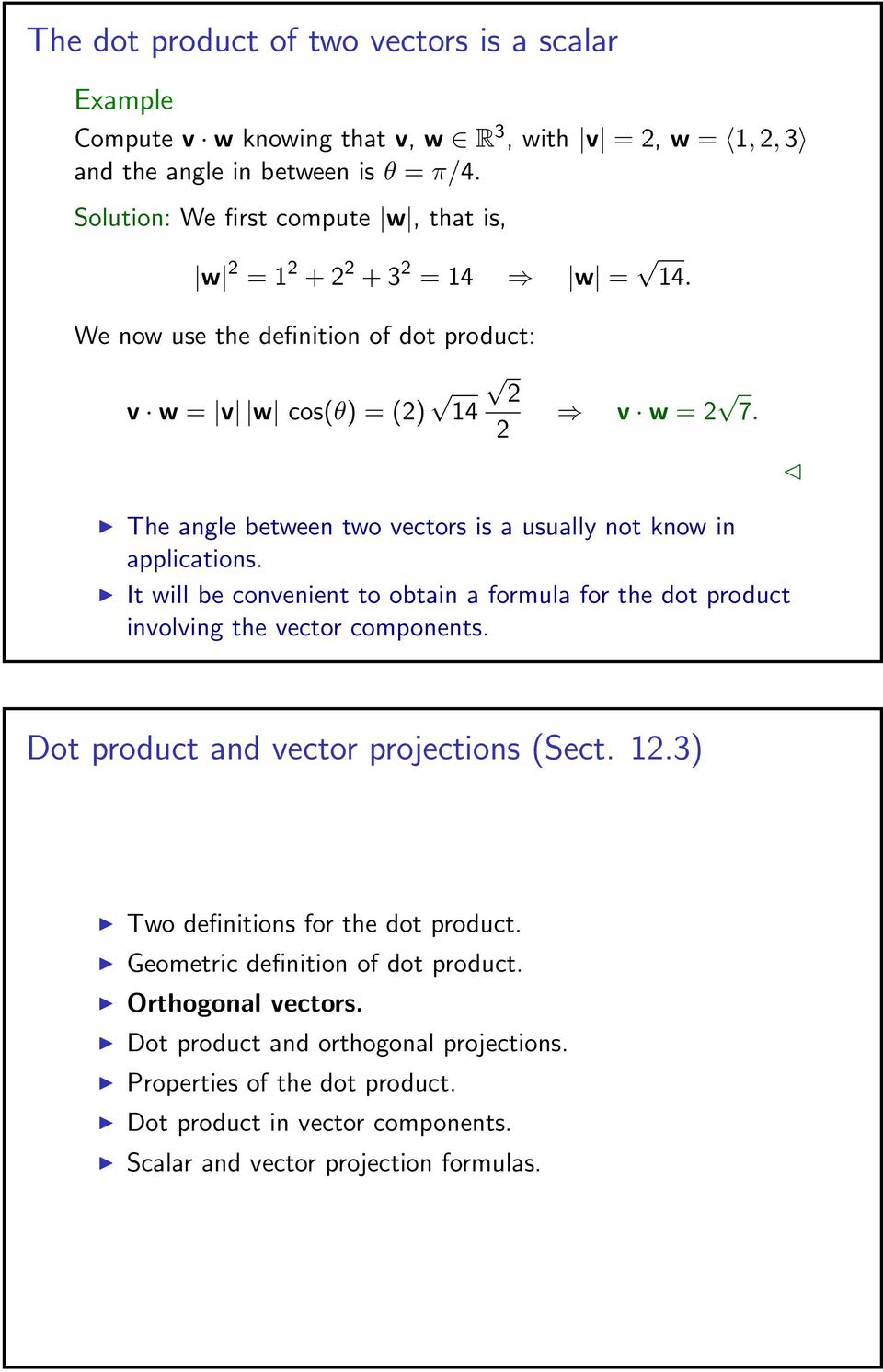 The angle between two vectors is a usually not know in applications. It will be convenient to obtain a formula for the dot product involving the vector components.