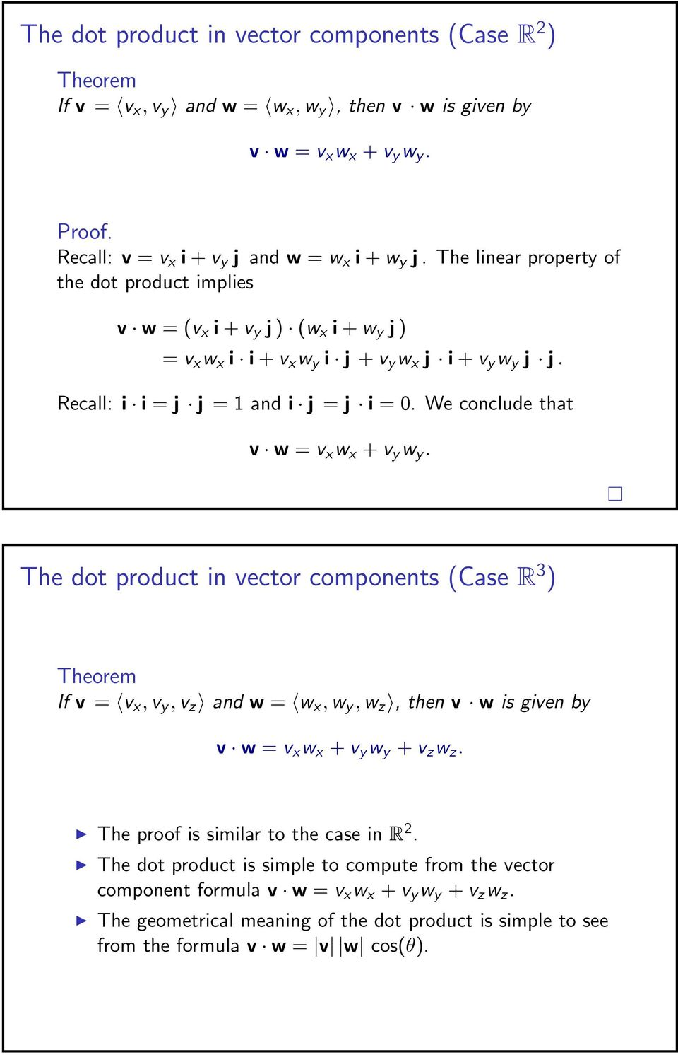 e conclude that v w = v x w x + v y w y. The dot product in vector components (Case R 3 ) Theorem If v = v x, v y, v z and w = w x, w y, w z, then v w is given by v w = v x w x + v y w y + v z w z.