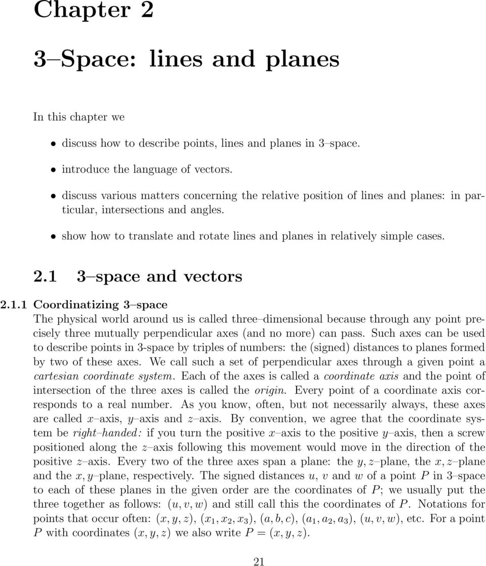 1 3 space and vectors 2.1.1 Coordinatizing 3 space The physical world around us is called three dimensional because through any point precisely three mutually perpendicular axes (and no more) can pass.