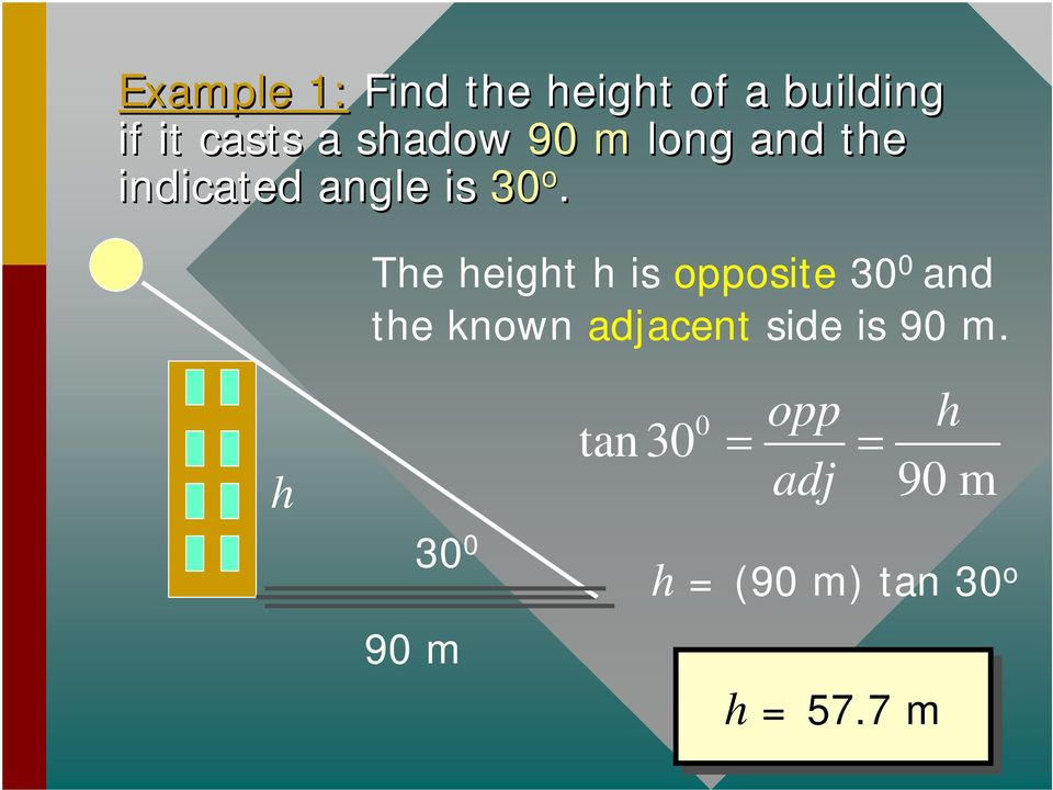The height h is opposite 30 0 and the known adjacent side