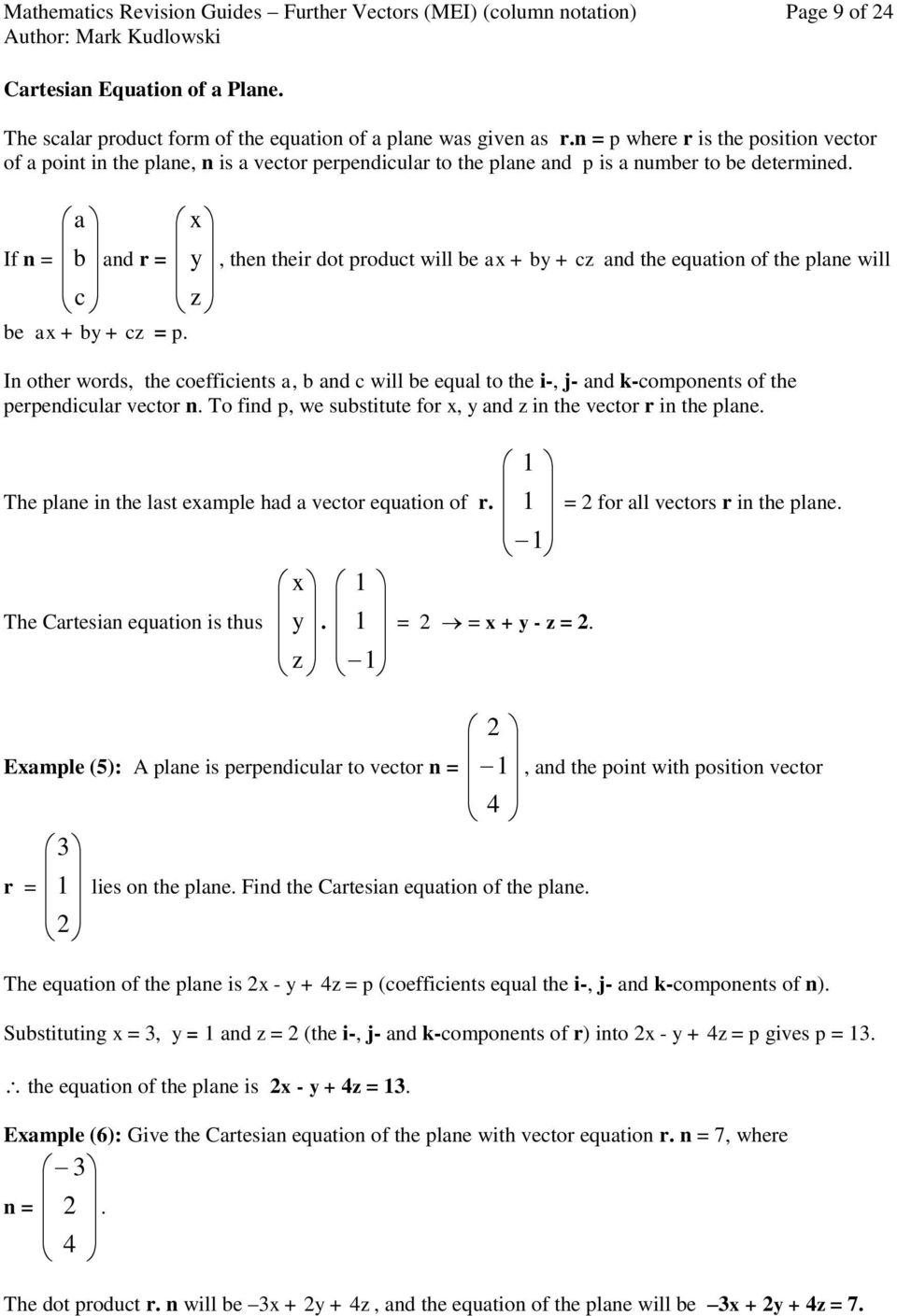 cz and the equation of the plane will In other words, the coefficients a, b and c will be equal to the i-, j- and k-components of the perpendicular vector n To find p, we substitute for x, y and z in