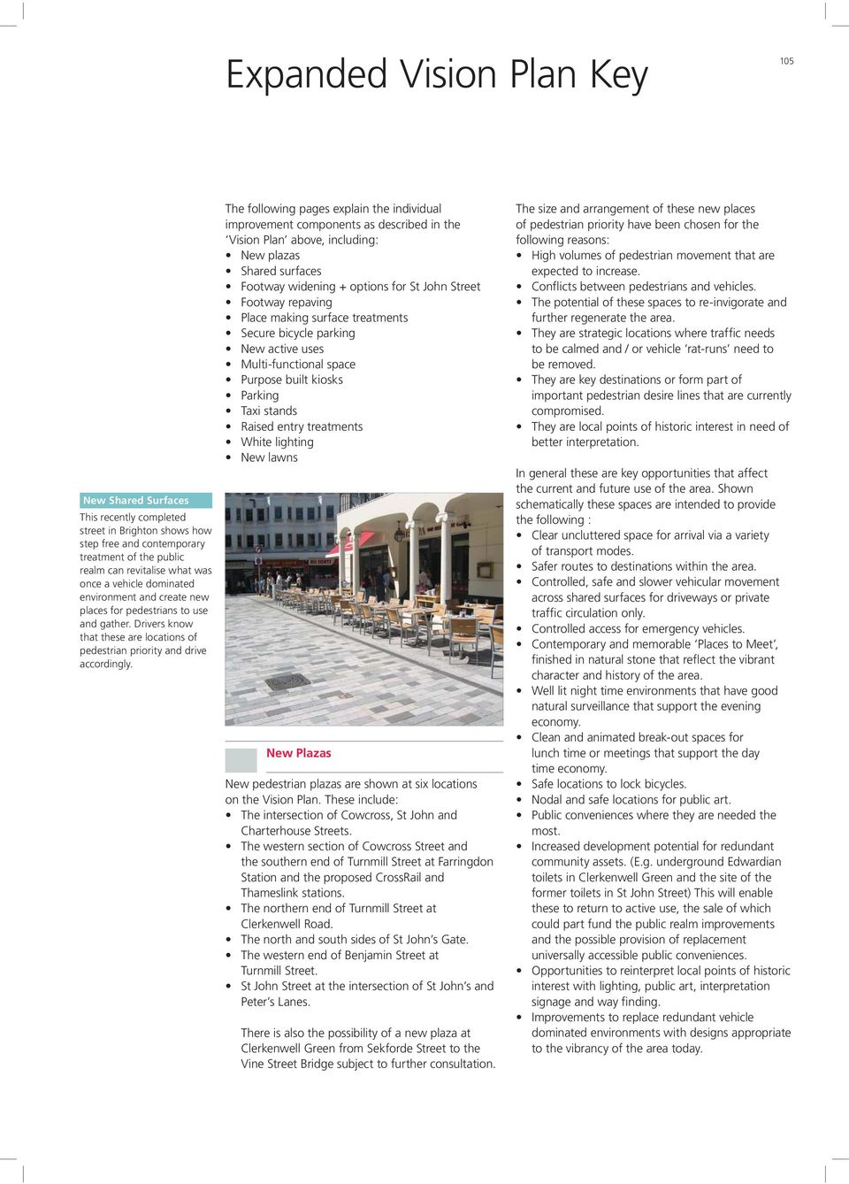 The following pages explain the individual improvement components as described in the Vision Plan above, including: New plazas Shared surfaces Footway widening + options for St John Street Footway