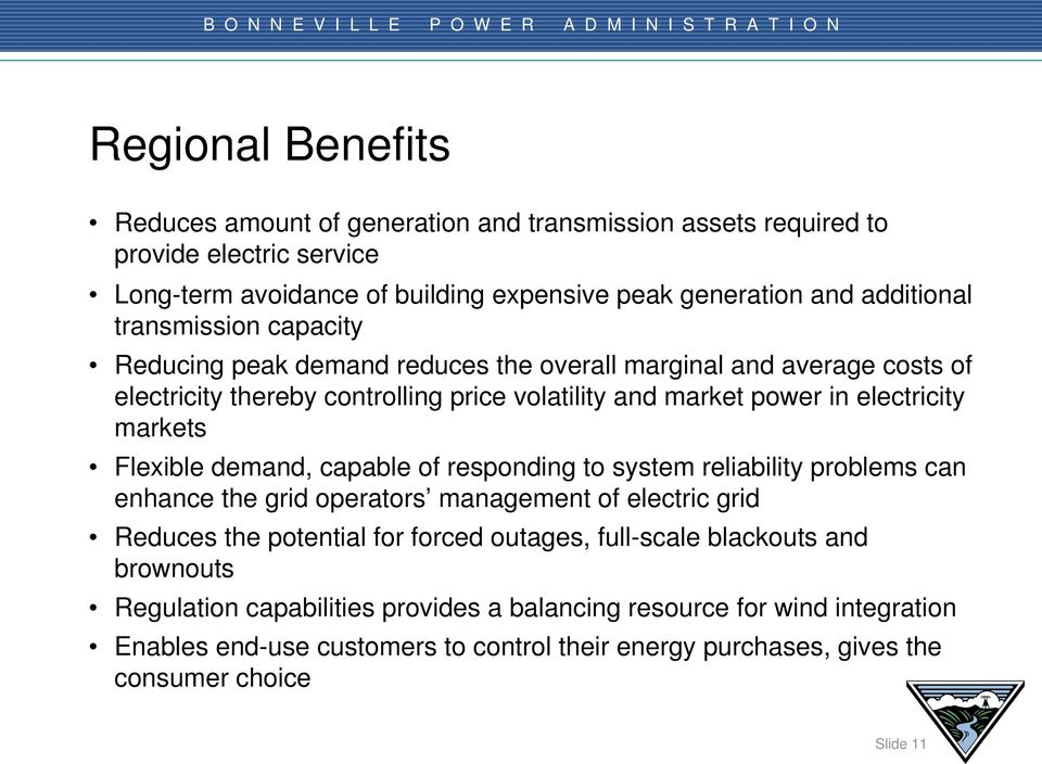 Flexible demand, capable of responding to system reliability problems can enhance the grid operators management of electric grid Reduces the potential for forced outages, full-scale