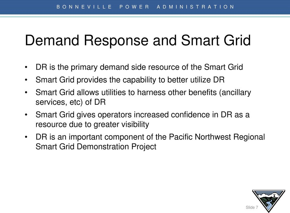 (ancillary services, etc) of DR Smart Grid gives operators increased confidence in DR as a resource due to