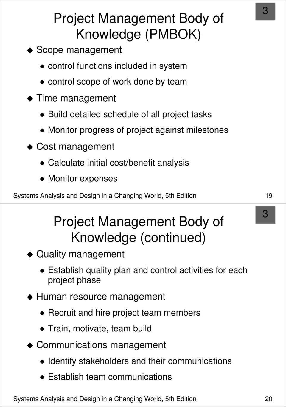 Project Management Body of Knowledge (continued) Quality management Establish quality plan and control activities for each project phase Human resource management Recruit and hire project team