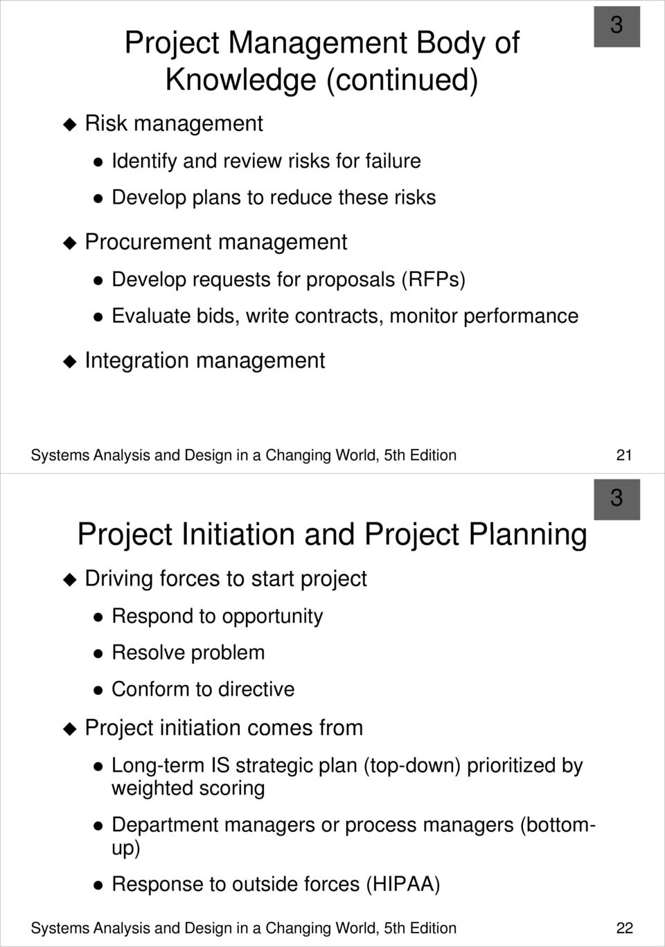and Project Planning Driving forces to start project Respond to opportunity Resolve problem Conform to directive Project initiation comes from Long-term IS strategic plan