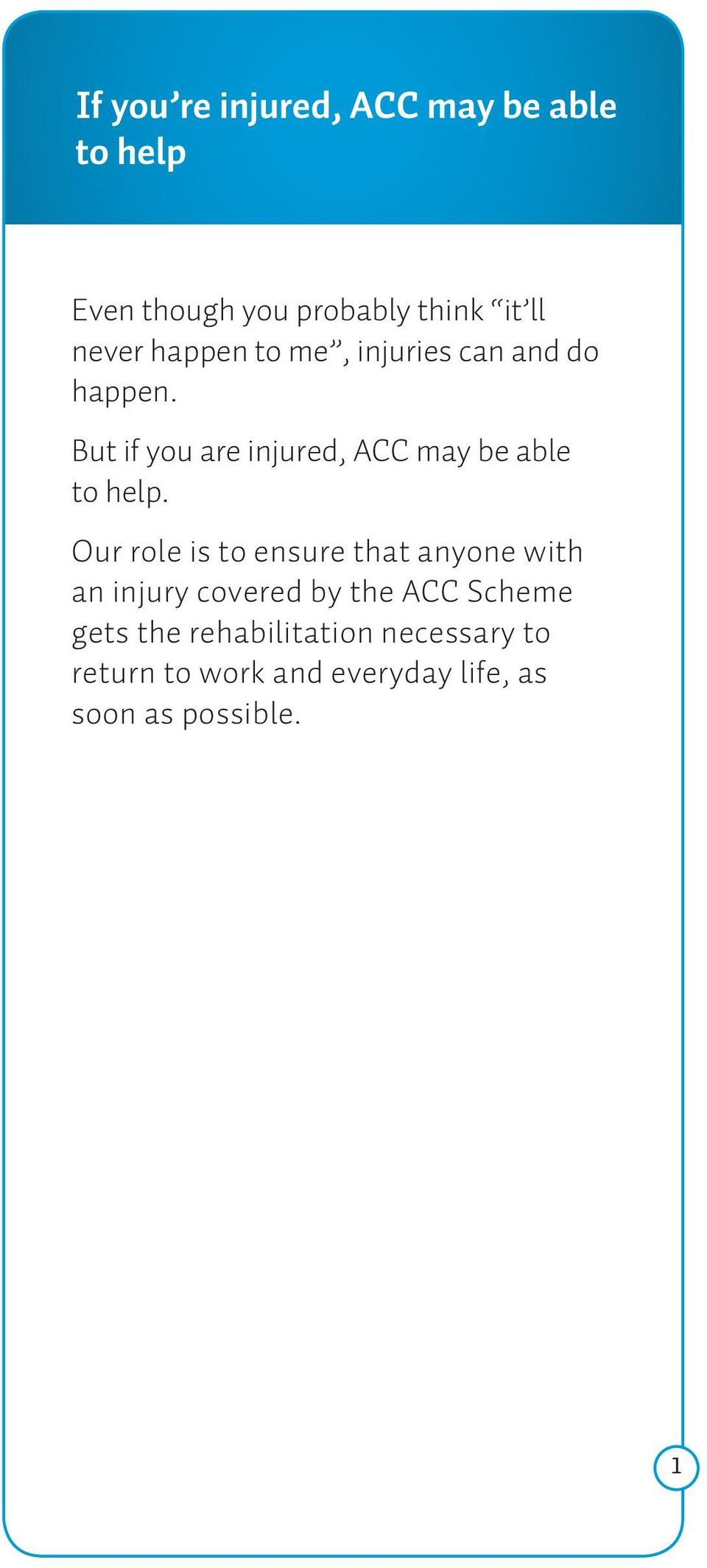 But if you are injured, ACC may be able to help.
