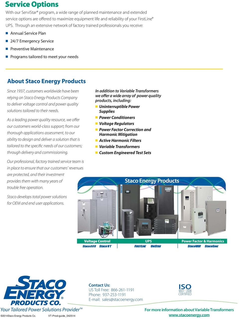 Products Since 1937, customers worldwide have been relying on Staco Energy Products Company to deliver voltage control and power quality solutions tailored to their needs.