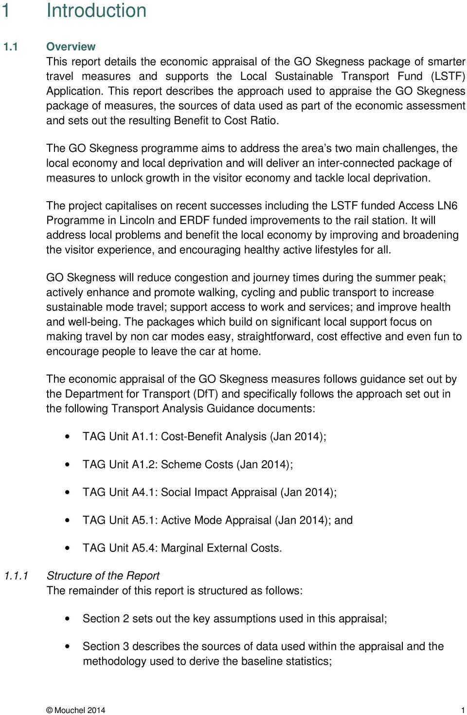 The GO Skegness programme aims to address the area s two main challenges, the local economy and local deprivation and will deliver an inter-connected package of measures to unlock growth in the